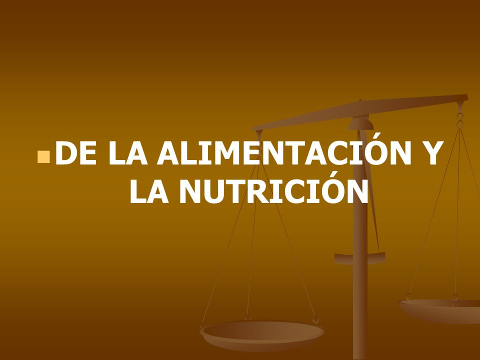 DE LA ALIMENTACIÓN Y LA NUTRICIÓN