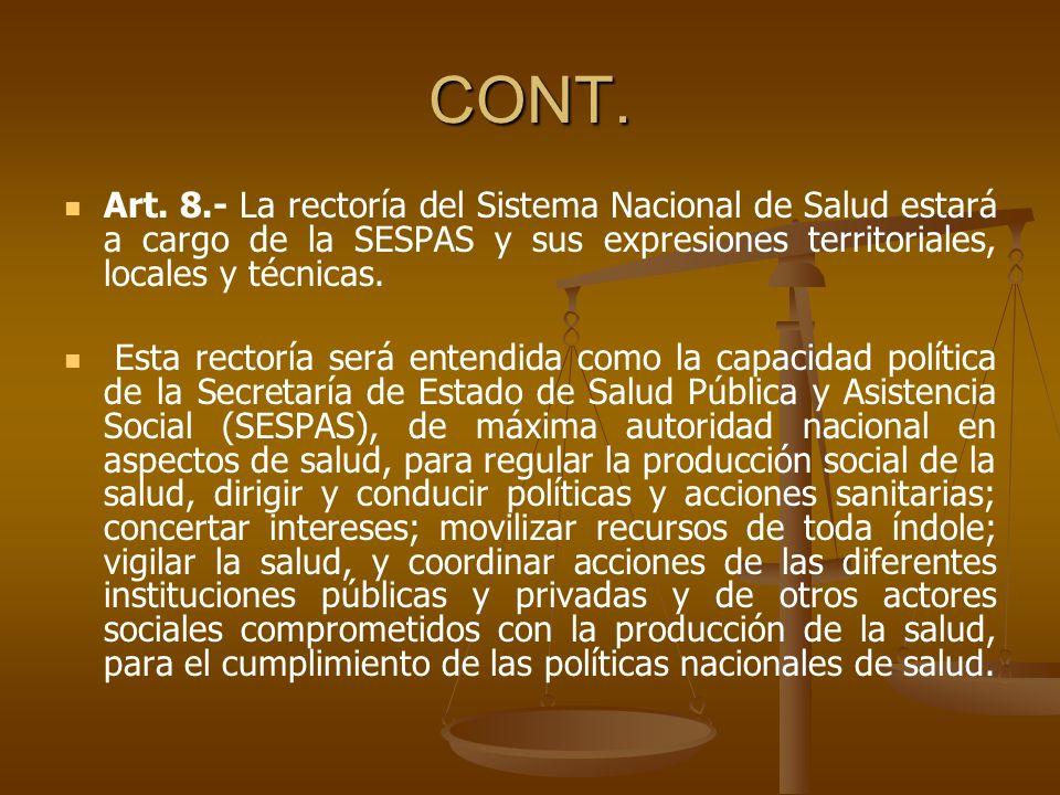 CONT. Art. 8.- La rectoría del Sistema Nacional de Salud estará a cargo de la SESPAS y sus expresiones territoriales, locales y técnicas.