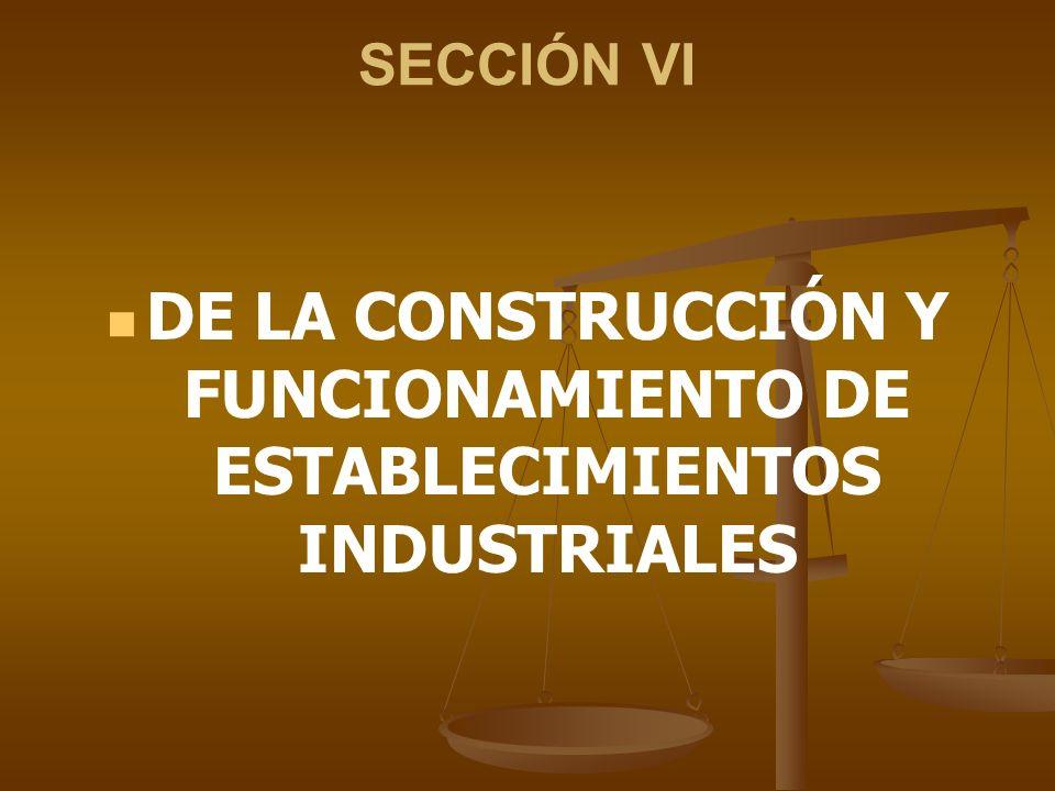 DE LA CONSTRUCCIÓN Y FUNCIONAMIENTO DE ESTABLECIMIENTOS INDUSTRIALES