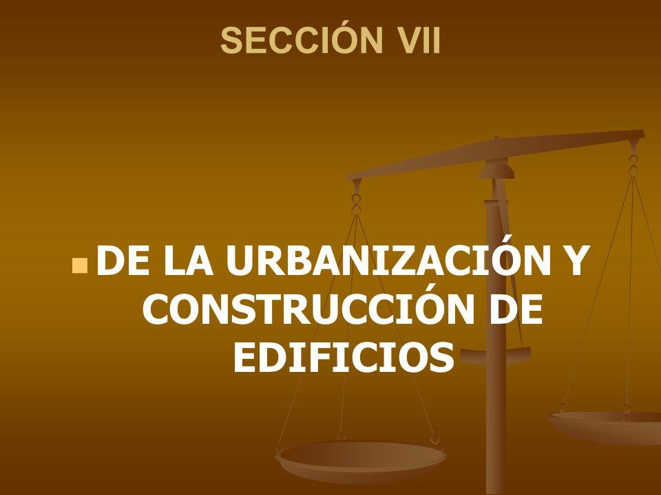DE LA URBANIZACIÓN Y CONSTRUCCIÓN DE EDIFICIOS