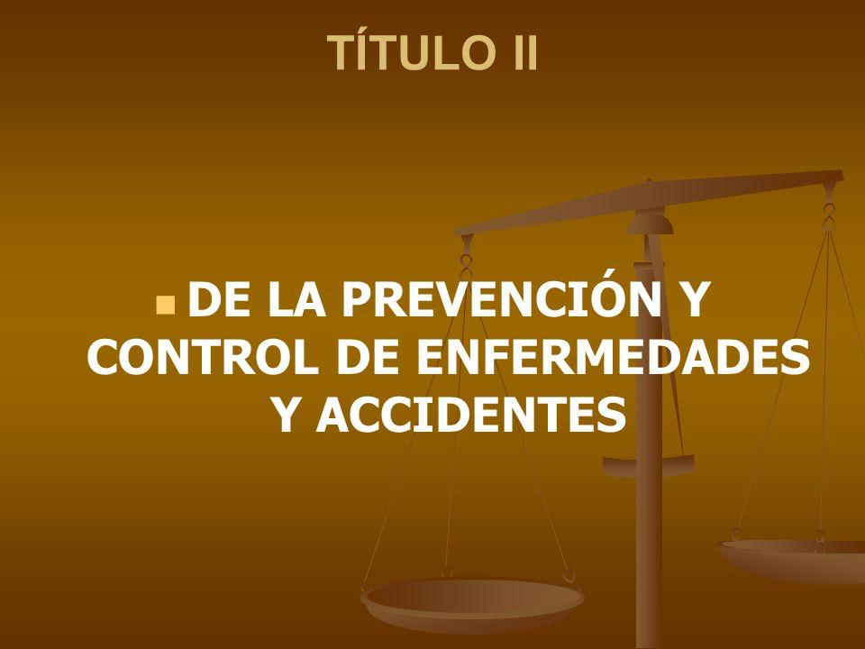 DE LA PREVENCIÓN Y CONTROL DE ENFERMEDADES Y ACCIDENTES