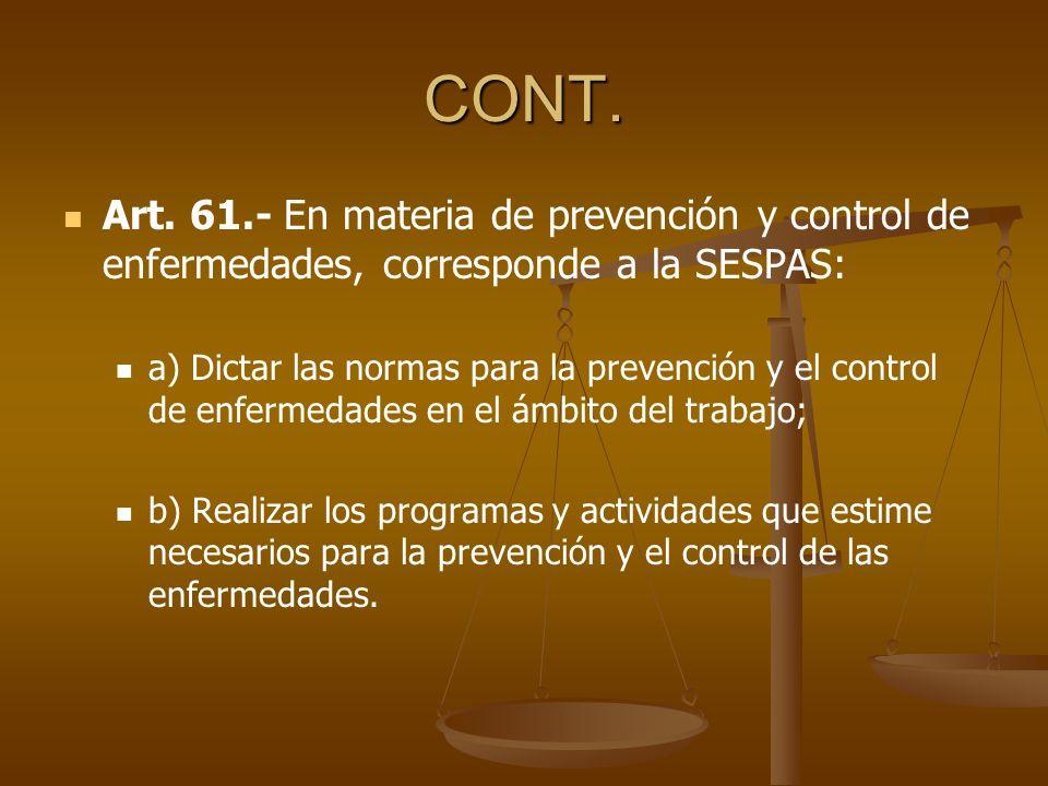 CONT. Art. 61.- En materia de prevención y control de enfermedades, corresponde a la SESPAS:
