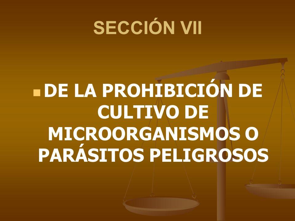 DE LA PROHIBICIÓN DE CULTIVO DE MICROORGANISMOS O PARÁSITOS PELIGROSOS