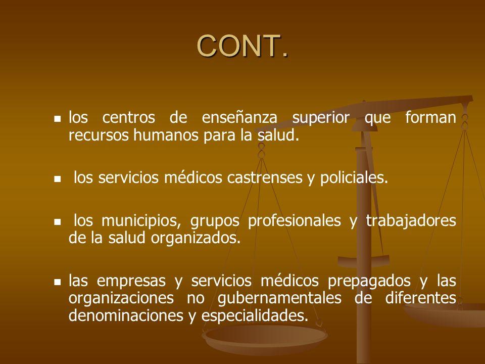 CONT. los centros de enseñanza superior que forman recursos humanos para la salud. los servicios médicos castrenses y policiales.