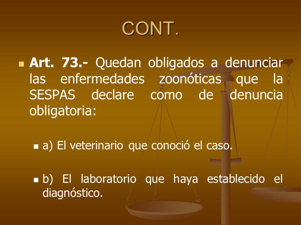 CONT. Art. 73.- Quedan obligados a denunciar las enfermedades zoonóticas que la SESPAS declare como de denuncia obligatoria: