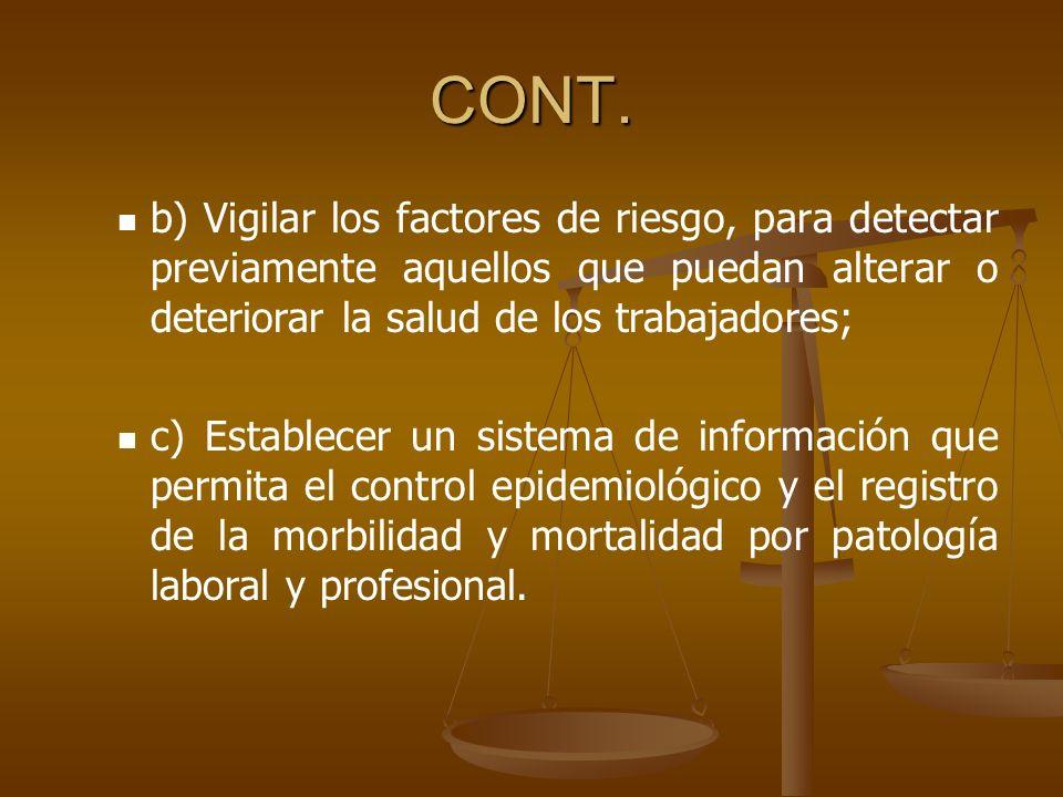 CONT. b) Vigilar los factores de riesgo, para detectar previamente aquellos que puedan alterar o deteriorar la salud de los trabajadores;