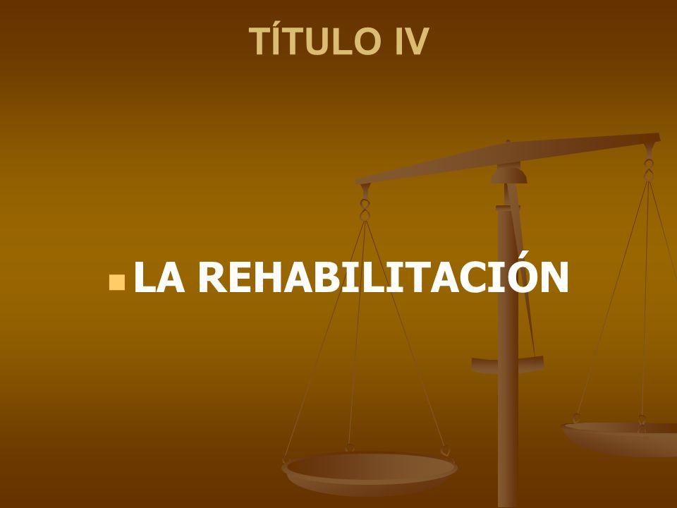 TÍTULO IV LA REHABILITACIÓN