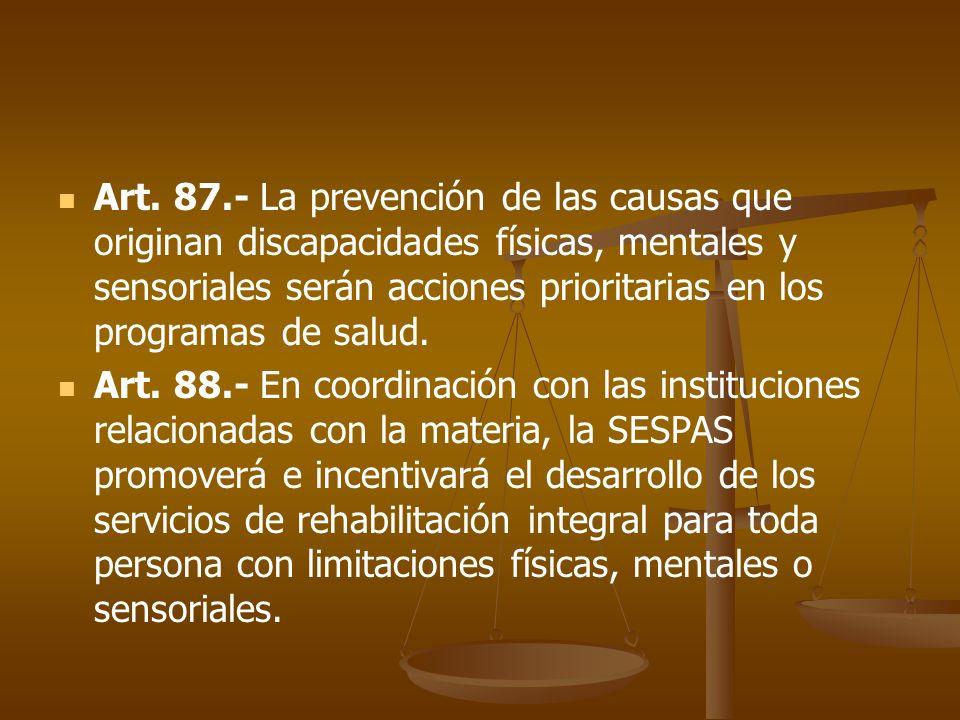 Art. 87.- La prevención de las causas que originan discapacidades físicas, mentales y sensoriales serán acciones prioritarias en los programas de salud.