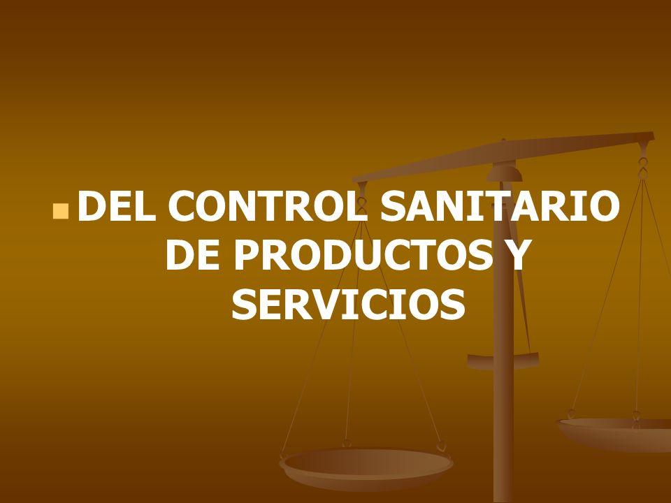 DEL CONTROL SANITARIO DE PRODUCTOS Y SERVICIOS