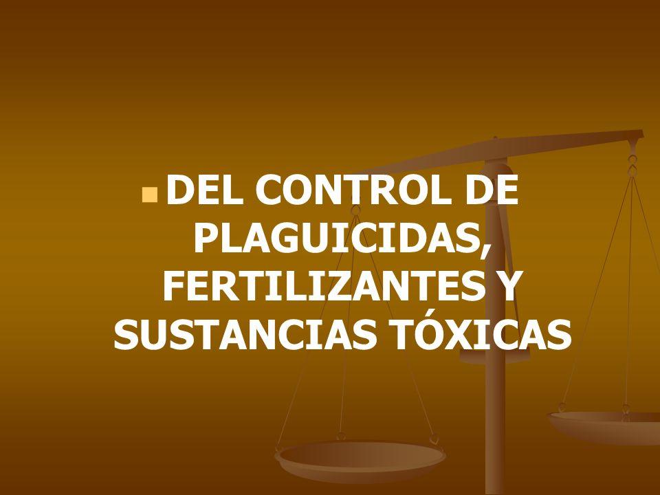 DEL CONTROL DE PLAGUICIDAS, FERTILIZANTES Y SUSTANCIAS TÓXICAS