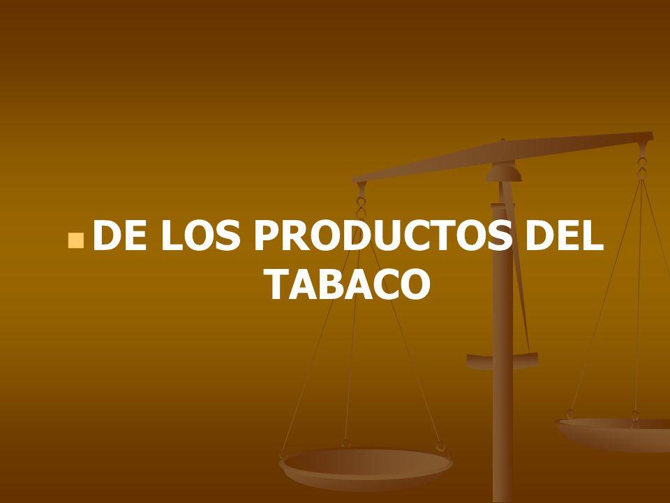 DE LOS PRODUCTOS DEL TABACO