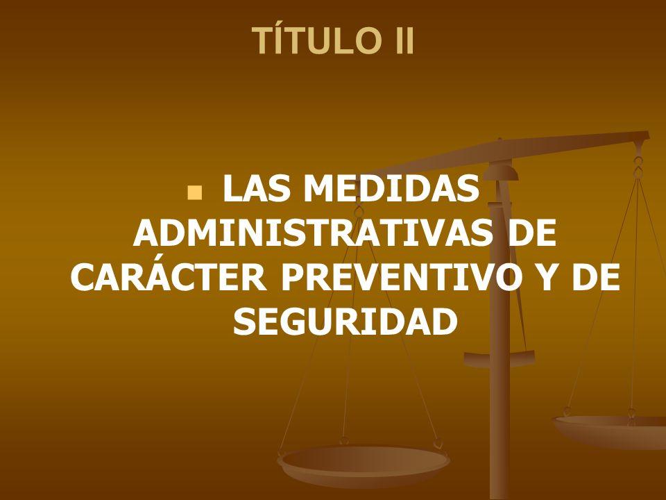 LAS MEDIDAS ADMINISTRATIVAS DE CARÁCTER PREVENTIVO Y DE SEGURIDAD