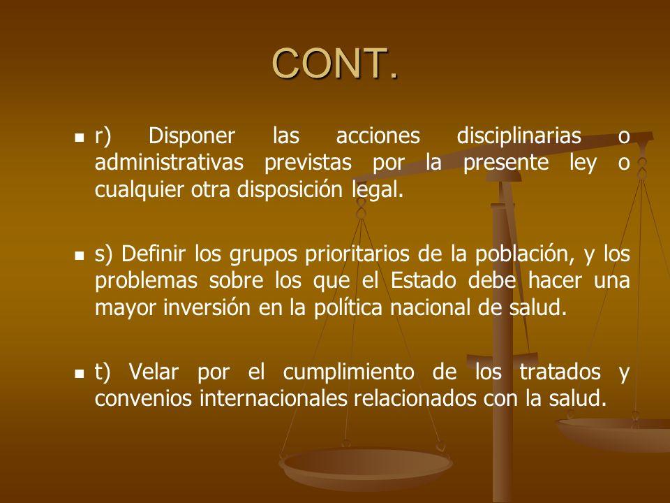 CONT. r) Disponer las acciones disciplinarias o administrativas previstas por la presente ley o cualquier otra disposición legal.