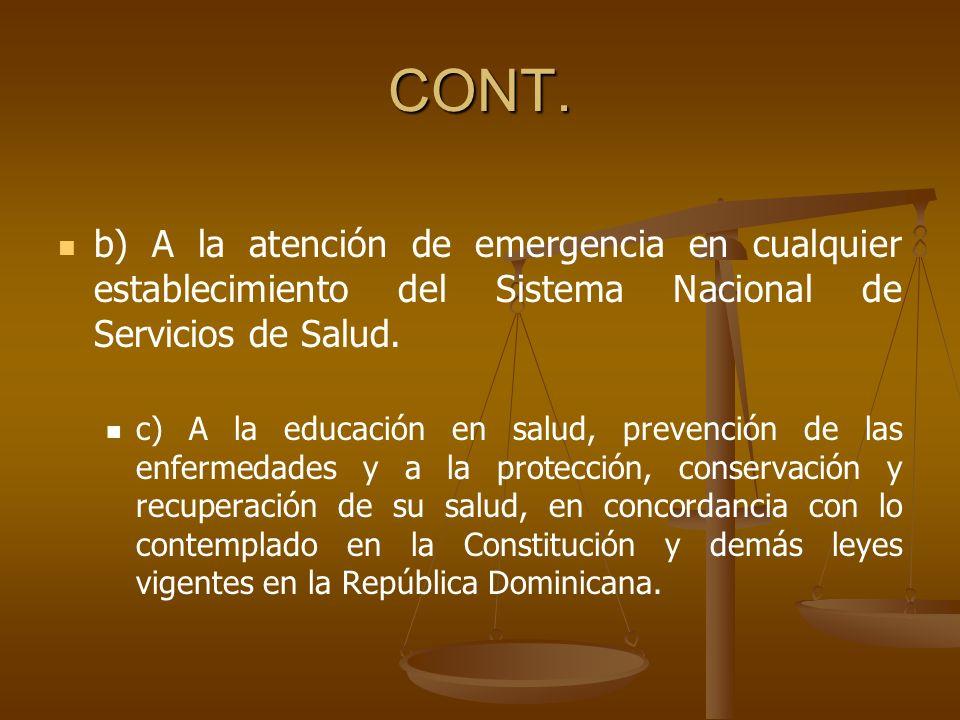CONT. b) A la atención de emergencia en cualquier establecimiento del Sistema Nacional de Servicios de Salud.