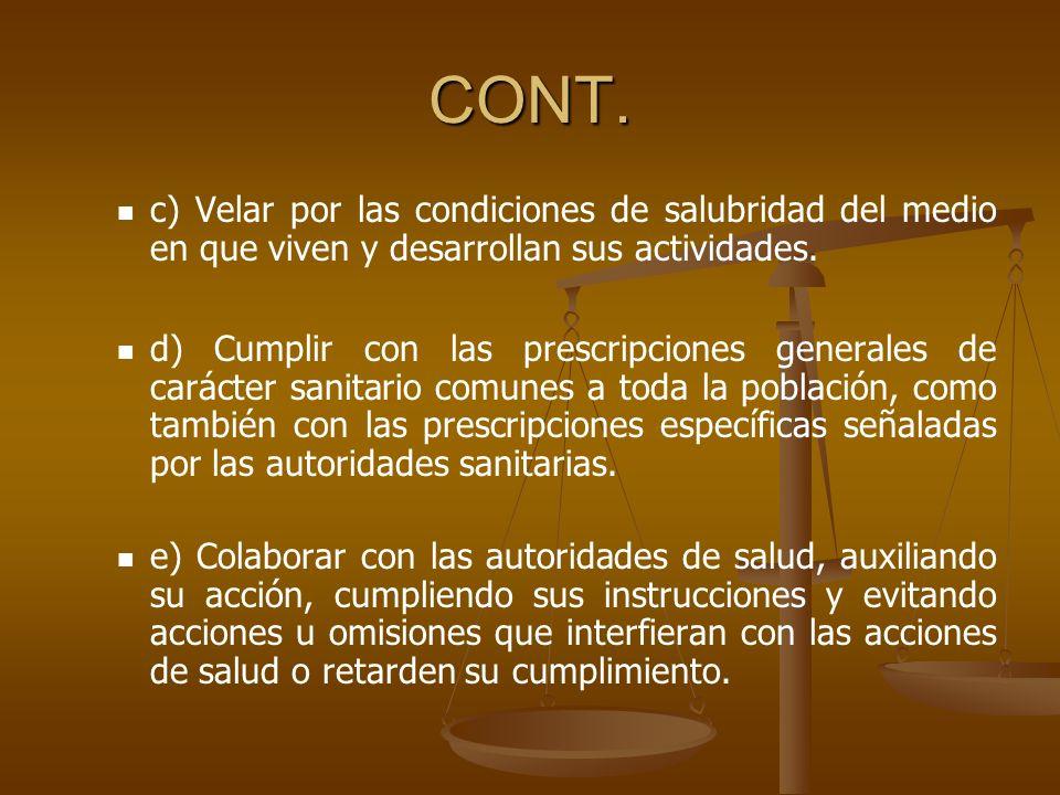 CONT. c) Velar por las condiciones de salubridad del medio en que viven y desarrollan sus actividades.
