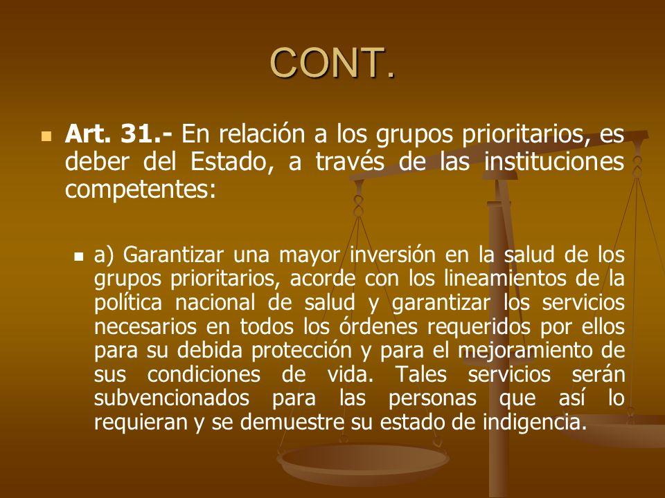 CONT. Art. 31.- En relación a los grupos prioritarios, es deber del Estado, a través de las instituciones competentes: