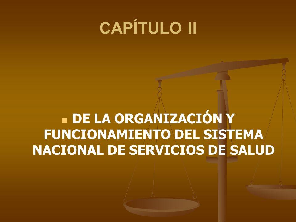 CAPÍTULO II DE LA ORGANIZACIÓN Y FUNCIONAMIENTO DEL SISTEMA NACIONAL DE SERVICIOS DE SALUD