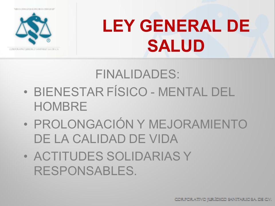 LEY GENERAL DE SALUD FINALIDADES: BIENESTAR FÍSICO - MENTAL DEL HOMBRE
