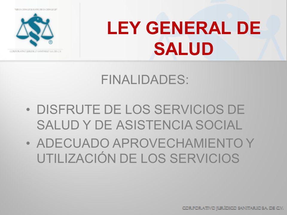 LEY GENERAL DE SALUD FINALIDADES: