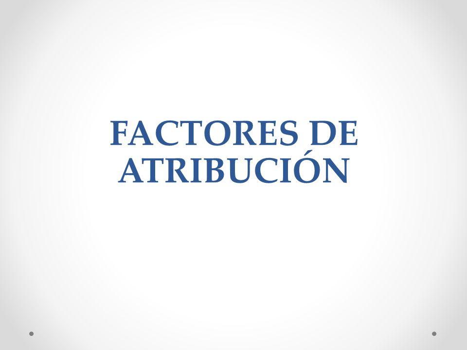 FACTORES DE ATRIBUCIÓN