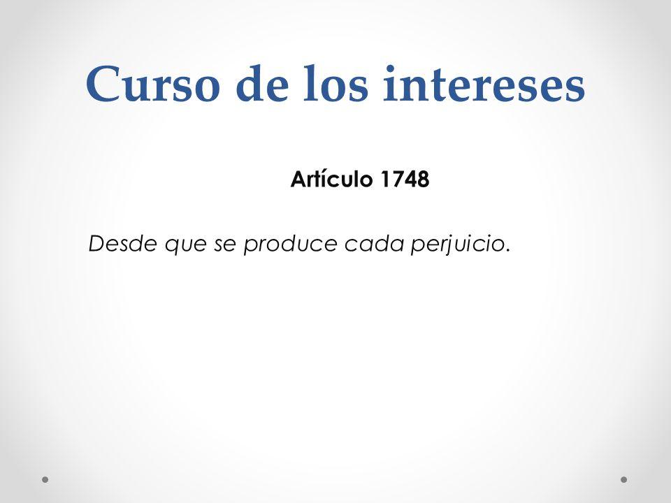 Artículo 1748 Desde que se produce cada perjuicio.