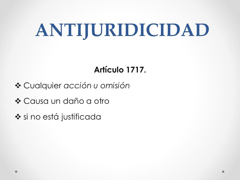 ANTIJURIDICIDAD Artículo 1717. Cualquier acción u omisión