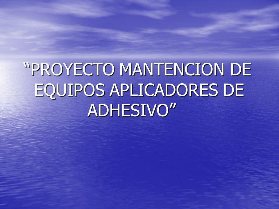 PROYECTO MANTENCION DE EQUIPOS APLICADORES DE ADHESIVO