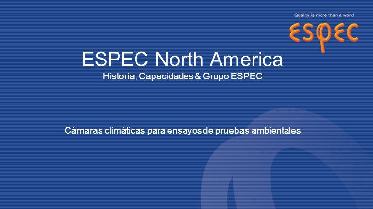 ESPEC North America Historía, Capacidades & Grupo ESPEC Cámaras climáticas para ensayos de pruebas ambientales