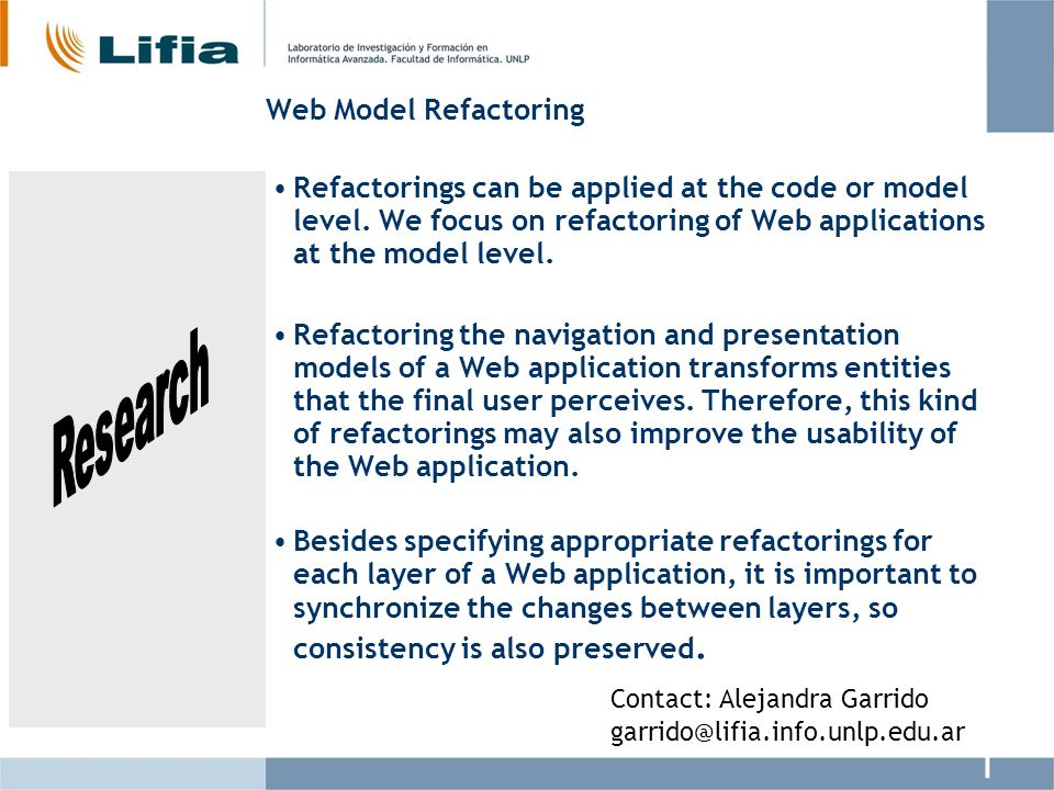 Web Model Refactoring Refactorings can be applied at the code or model level. We focus on refactoring of Web applications at the model level.