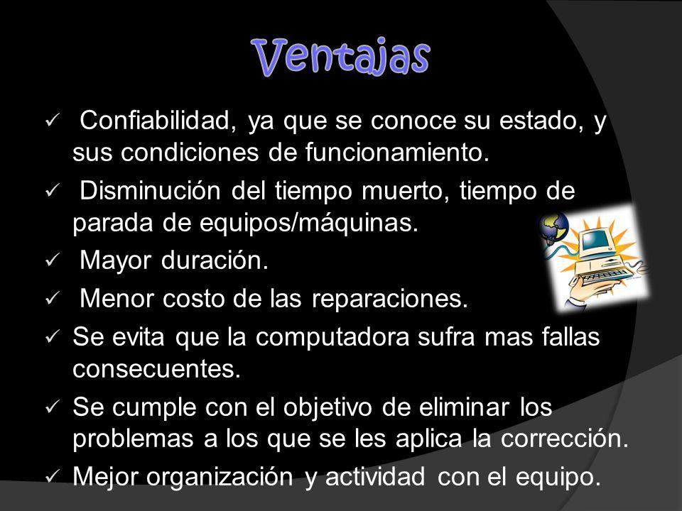 VentajasConfiabilidad, ya que se conoce su estado, y sus condiciones de funcionamiento.