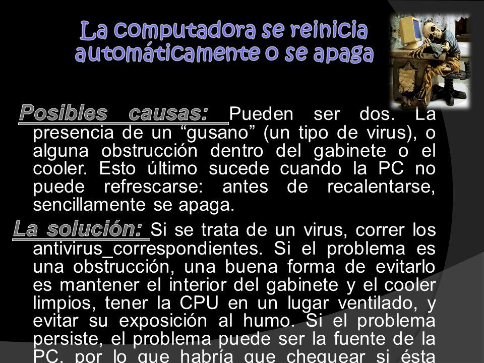 La computadora se reinicia automáticamente o se apaga Posibles causas: Pueden ser dos.