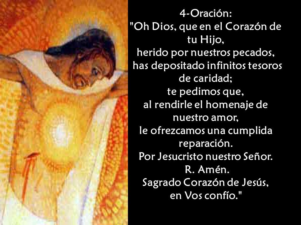 Oh Dios, que en el Corazón de tu Hijo, herido por nuestros pecados,