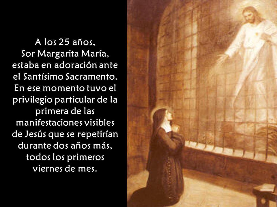 Sor Margarita María, estaba en adoración ante el Santísimo Sacramento.