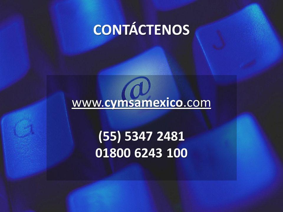 CONTÁCTENOS www.cymsamexico.com (55) 5347 2481 01800 6243 100