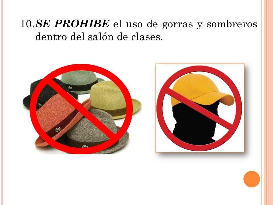 10. SE PROHIBE el uso de gorras y sombreros dentro del salón de clases.