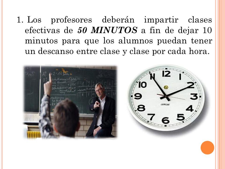 Los profesores deberán impartir clases efectivas de 50 MINUTOS a fin de dejar 10 minutos para que los alumnos puedan tener un descanso entre clase y clase por cada hora.