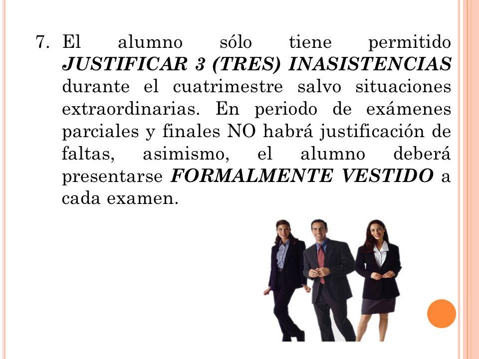 7. El alumno sólo tiene permitido JUSTIFICAR 3 (TRES) INASISTENCIAS durante el cuatrimestre salvo situaciones extraordinarias.