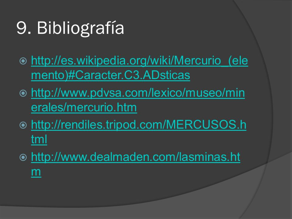 9. Bibliografíahttp://es.wikipedia.org/wiki/Mercurio_(elemento)#Caracter.C3.ADsticas. http://www.pdvsa.com/lexico/museo/minerales/mercurio.htm.