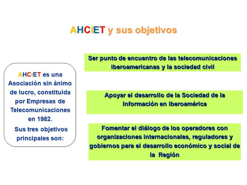 AHCIET y sus objetivos Ser punto de encuentro de las telecomunicaciones iberoamericanas y la sociedad civil.