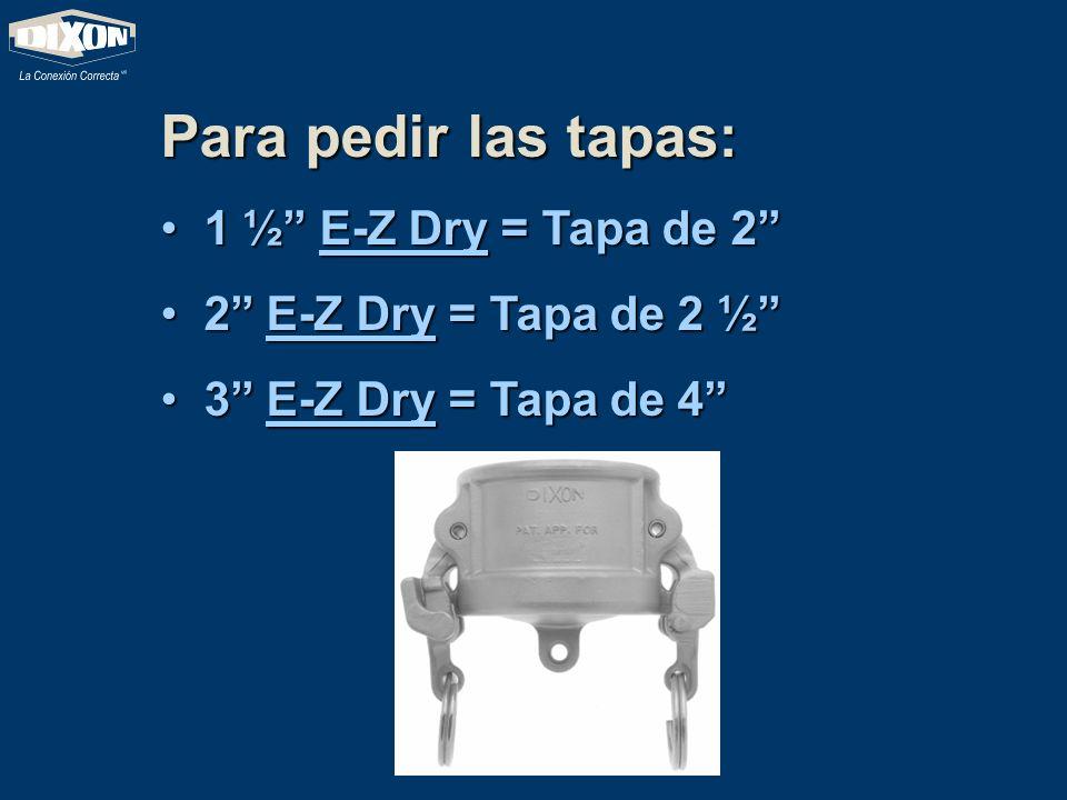 Para pedir las tapas: 1 ½ E-Z Dry = Tapa de 2