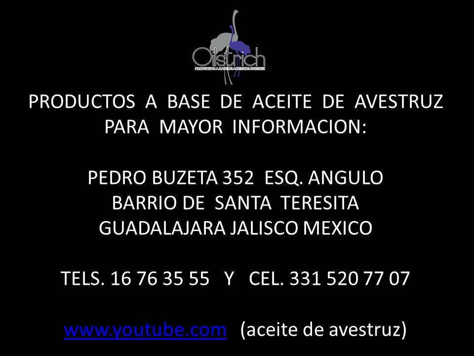 PRODUCTOS A BASE DE ACEITE DE AVESTRUZ PARA MAYOR INFORMACION: