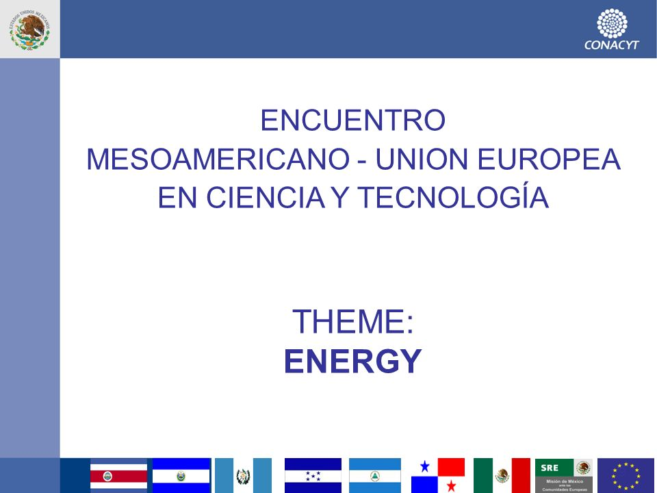 THEME: ENERGY ENCUENTRO MESOAMERICANO - UNION EUROPEA