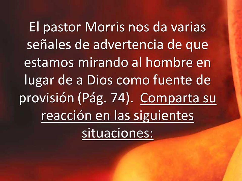 El pastor Morris nos da varias señales de advertencia de que estamos mirando al hombre en lugar de a Dios como fuente de provisión (Pág.