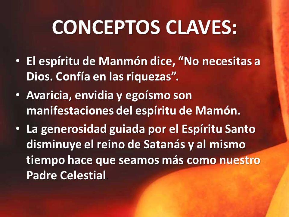CONCEPTOS CLAVES: El espíritu de Manmón dice, No necesitas a Dios. Confía en las riquezas .