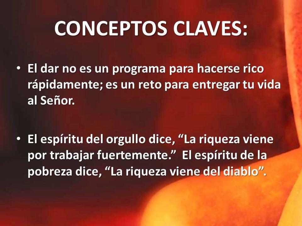 CONCEPTOS CLAVES: El dar no es un programa para hacerse rico rápidamente; es un reto para entregar tu vida al Señor.