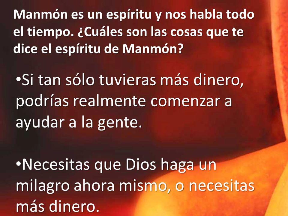 Manmón es un espíritu y nos habla todo el tiempo