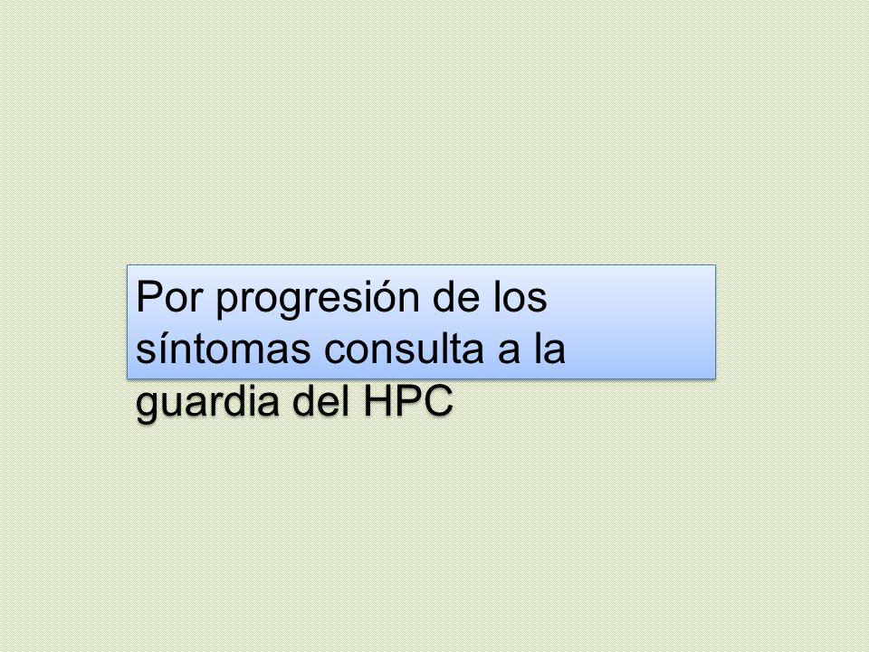 Por progresión de los síntomas consulta a la guardia del HPC