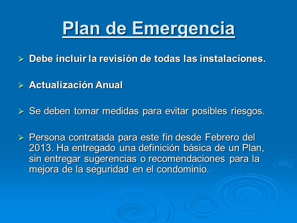 Plan de Emergencia Debe incluir la revisión de todas las instalaciones. Actualización Anual. Se deben tomar medidas para evitar posibles riesgos.