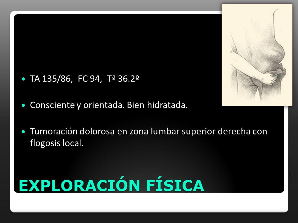 EXPLORACIÓN FÍSICA TA 135/86, FC 94, Tª 36.2º