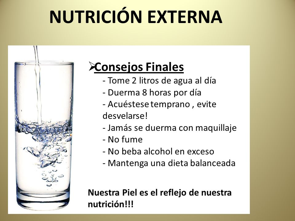 NUTRICIÓN EXTERNA Consejos Finales Tome 2 litros de agua al día
